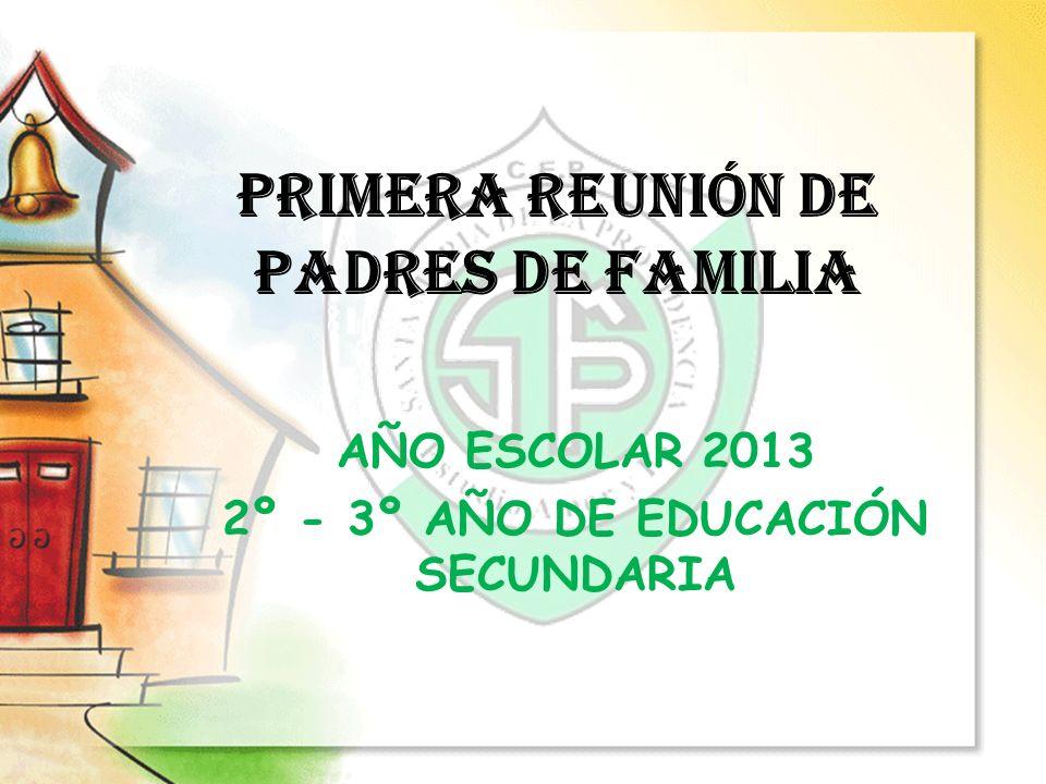 PRIMERA REUNIÓN DE PADRES DE FAMILIA AÑO ESCOLAR 2013 2º - 3º AÑO DE EDUCACIÓN SECUNDARIA