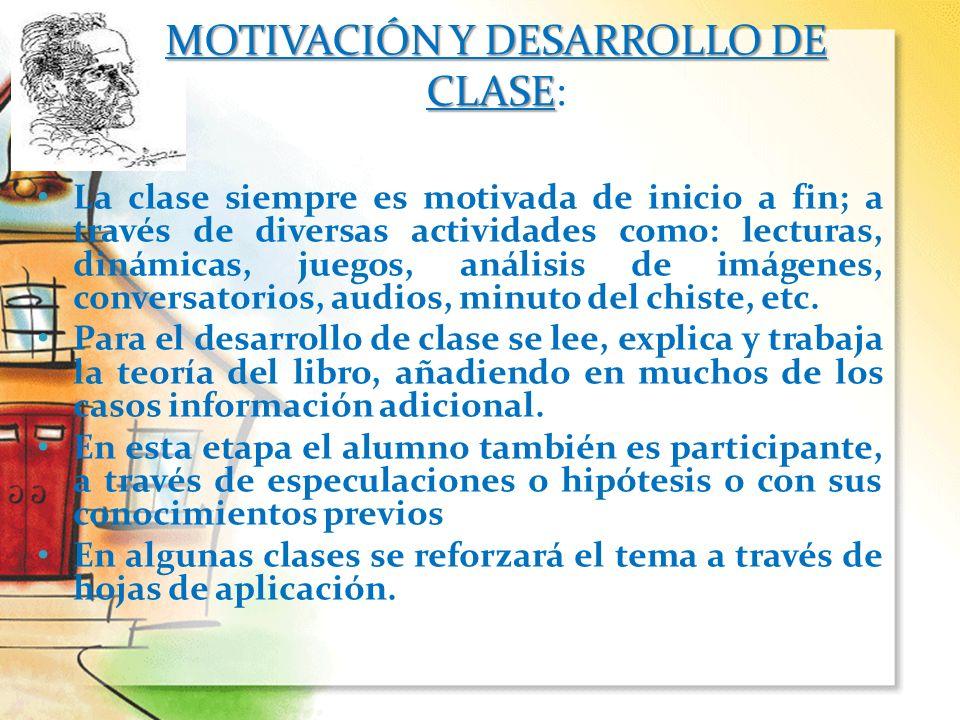 La clase siempre es motivada de inicio a fin; a través de diversas actividades como: lecturas, dinámicas, juegos, análisis de imágenes, conversatorios