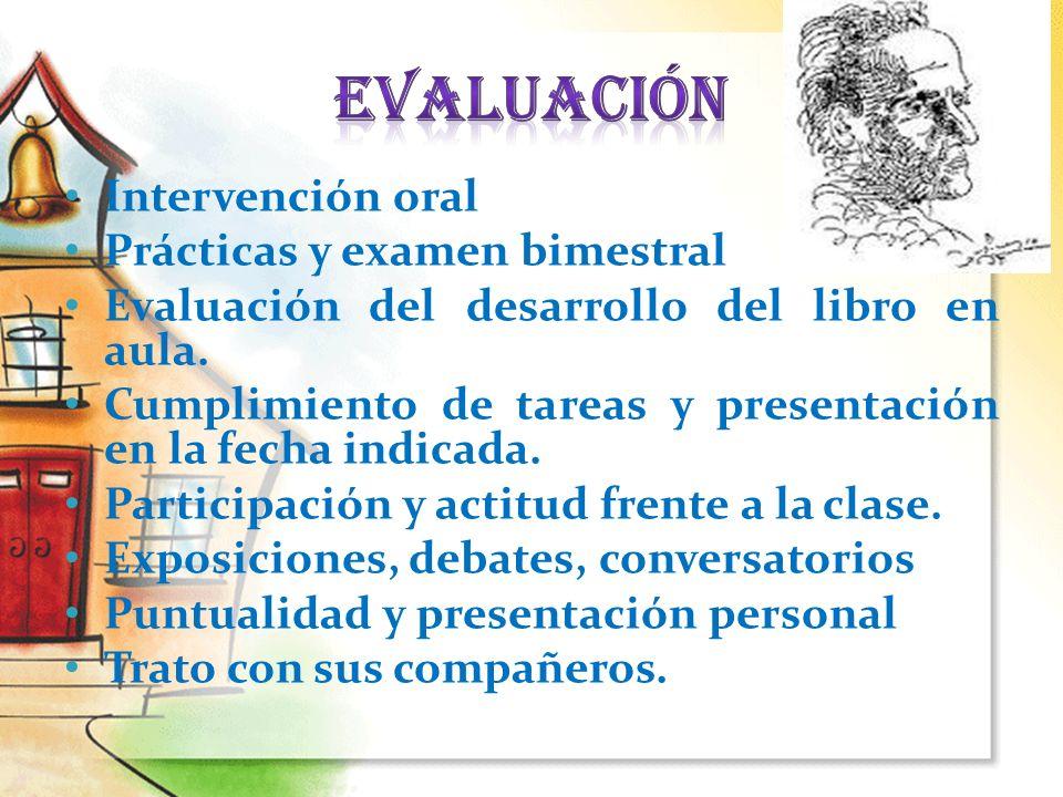 Intervención oral Prácticas y examen bimestral Evaluación del desarrollo del libro en aula. Cumplimiento de tareas y presentación en la fecha indicada