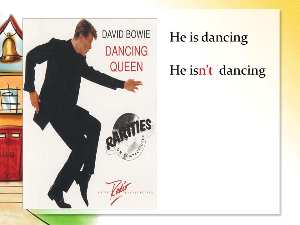 He is dancing He isnt dancing