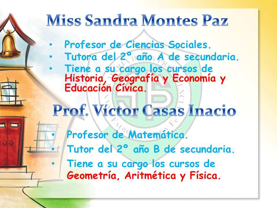 Profesor de Matemática. Tutor del 2º año B de secundaria. Tiene a su cargo los cursos de Geometría, Aritmética y Física. Profesor de Ciencias Sociales