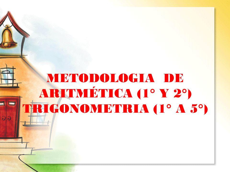 METODOLOGIA DE ARITMÉTICA (1° Y 2°) TRIGONOMETRIA (1° A 5°)