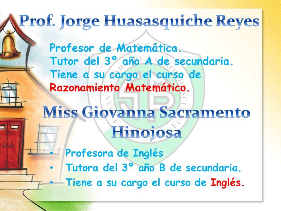 Profesora de Inglés Tutora del 3º año B de secundaria. Tiene a su cargo el curso de Inglés. Profesor de Matemática. Tutor del 3º año A de secundaria.