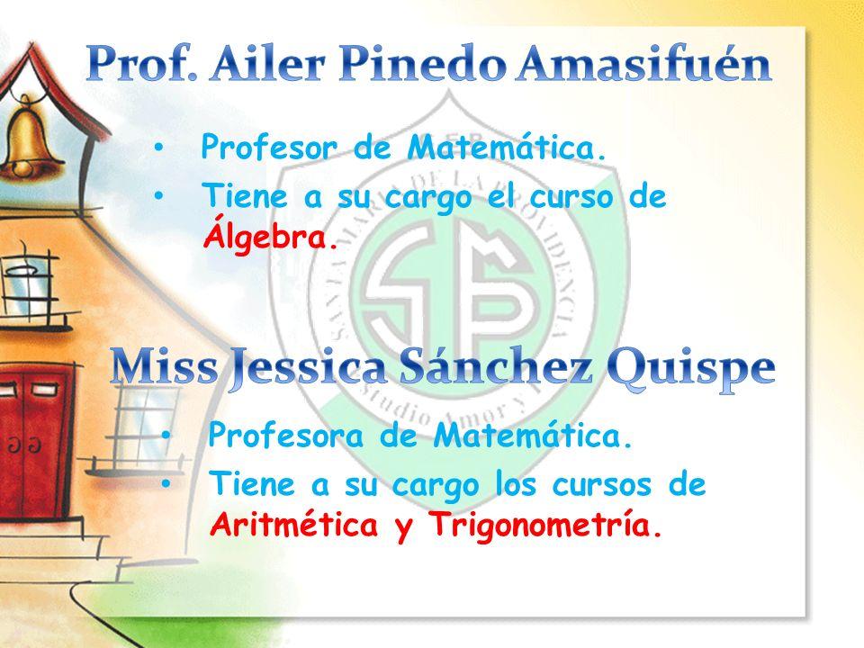 Profesora de Matemática. Tiene a su cargo los cursos de Aritmética y Trigonometría. Profesor de Matemática. Tiene a su cargo el curso de Álgebra.