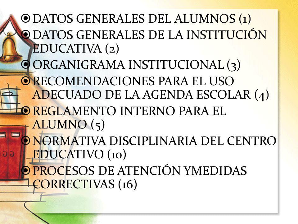 DATOS GENERALES DEL ALUMNOS (1) DATOS GENERALES DE LA INSTITUCIÓN EDUCATIVA (2) ORGANIGRAMA INSTITUCIONAL (3) RECOMENDACIONES PARA EL USO ADECUADO DE