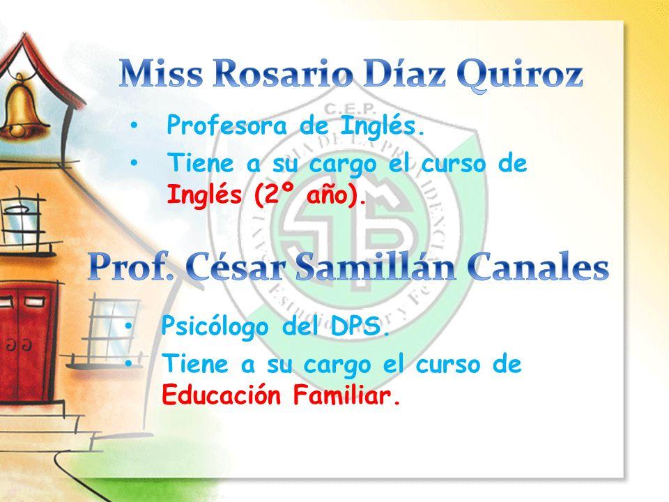 Psicólogo del DPS. Tiene a su cargo el curso de Educación Familiar. Profesora de Inglés. Tiene a su cargo el curso de Inglés (2º año).