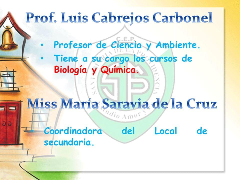 Coordinadora del Local de secundaria. Profesor de Ciencia y Ambiente. Tiene a su cargo los cursos de Biología y Química.