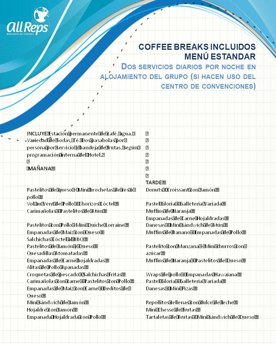 COFFEE BREAKS INCLUIDOS MENÚ ESTANDAR D OS SERVICIOS DIARIOS POR NOCHE EN ALOJAMIENTO DEL GRUPO ( SI HACEN USO DEL CENTRO DE CONVENCIONES )