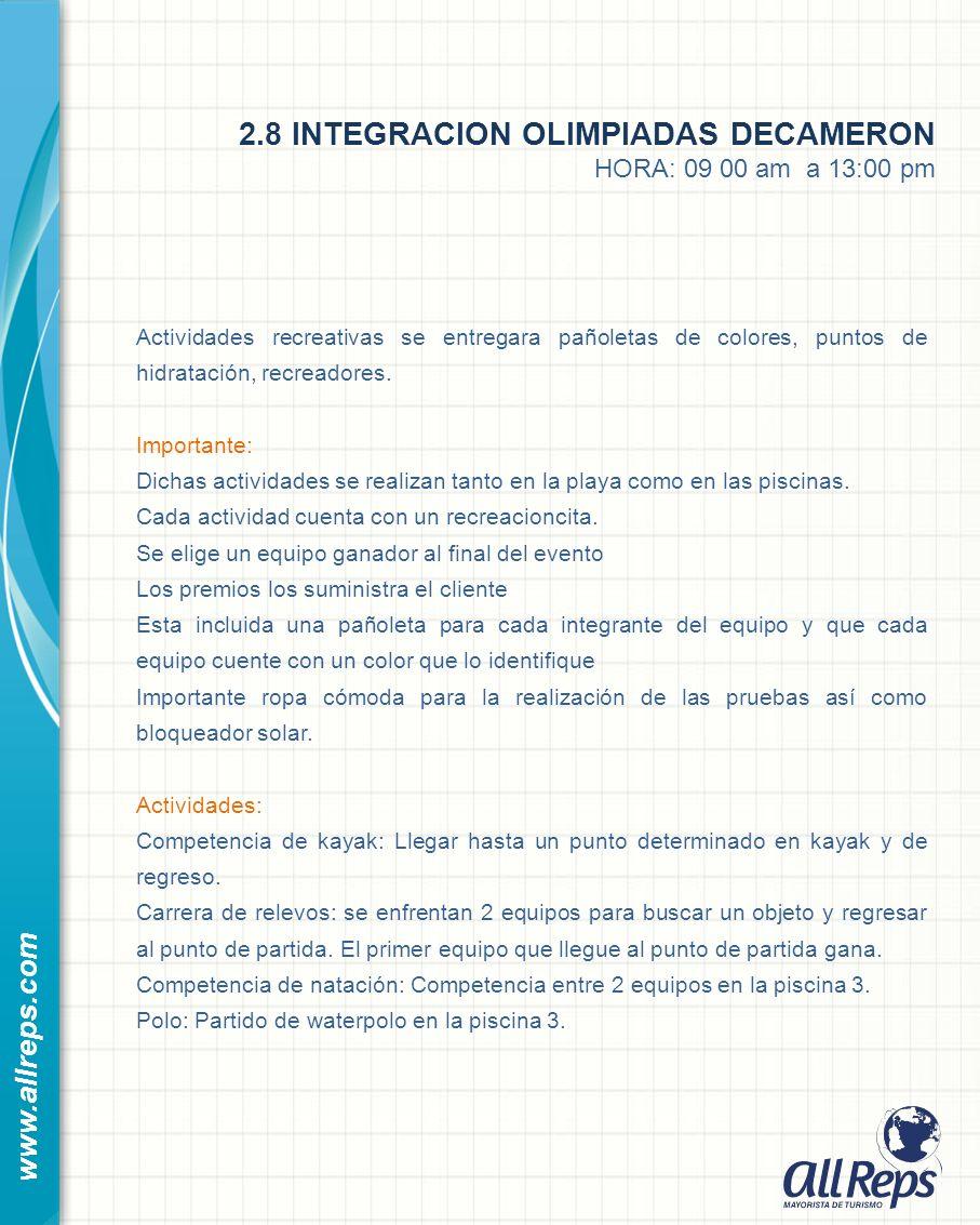 2.8 INTEGRACION OLIMPIADAS DECAMERON HORA: 09 00 am a 13:00 pm www.allreps.com Actividades recreativas se entregara pañoletas de colores, puntos de hidratación, recreadores.