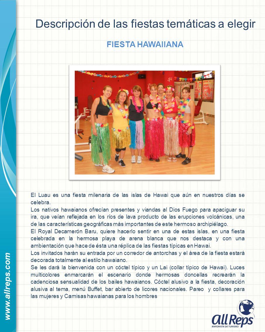 www.allreps.com Descripción de las fiestas temáticas a elegir FIESTA HAWAIIANA El Luau es una fiesta milenaria de las islas de Hawai que aún en nuestros días se celebra.