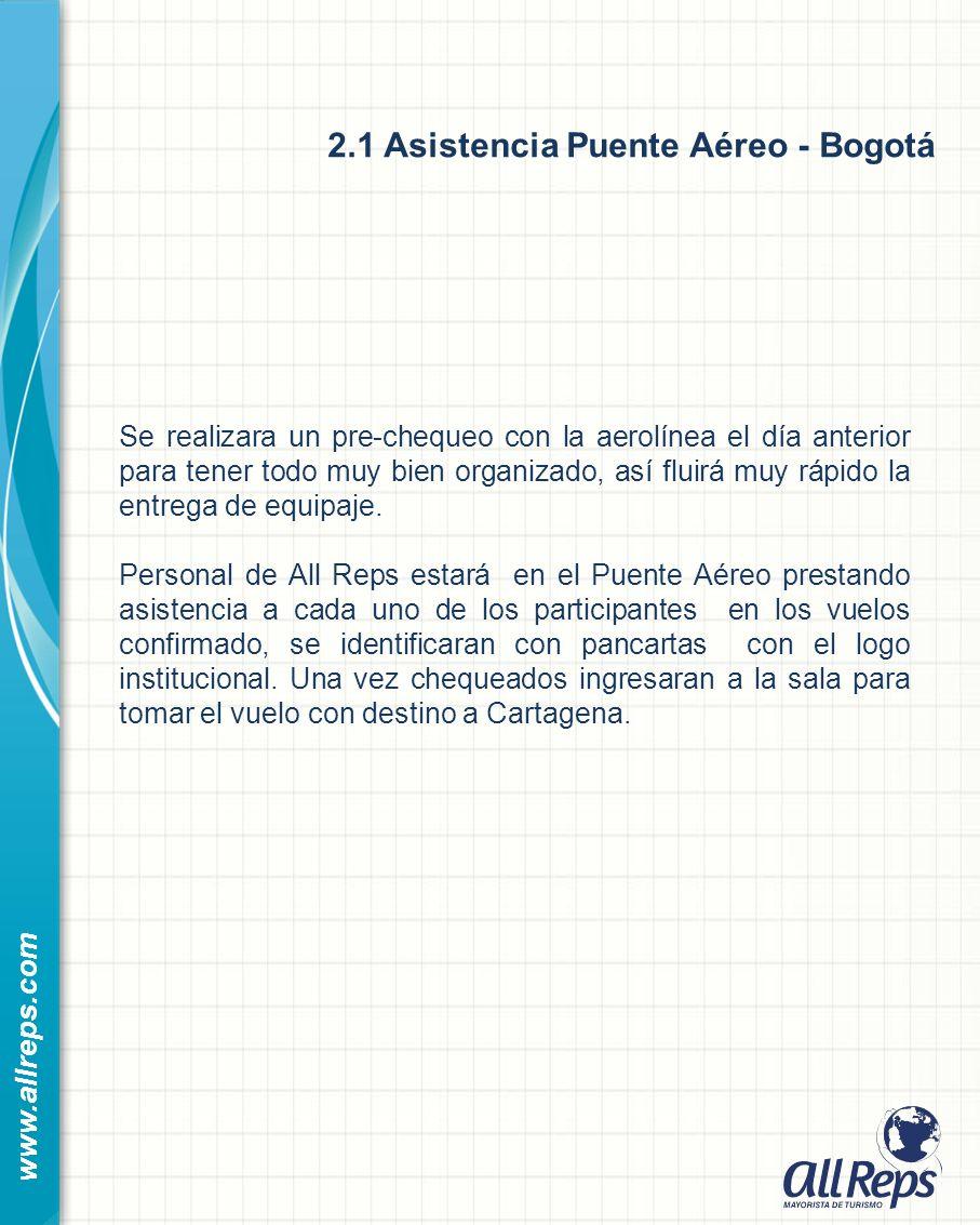 2.1 Asistencia Puente Aéreo - Bogotá www.allreps.com Se realizara un pre-chequeo con la aerolínea el día anterior para tener todo muy bien organizado, así fluirá muy rápido la entrega de equipaje.