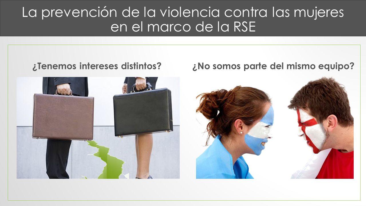 La prevención de la violencia contra las mujeres en el marco de la RSE ¿Tenemos intereses distintos?¿No somos parte del mismo equipo?