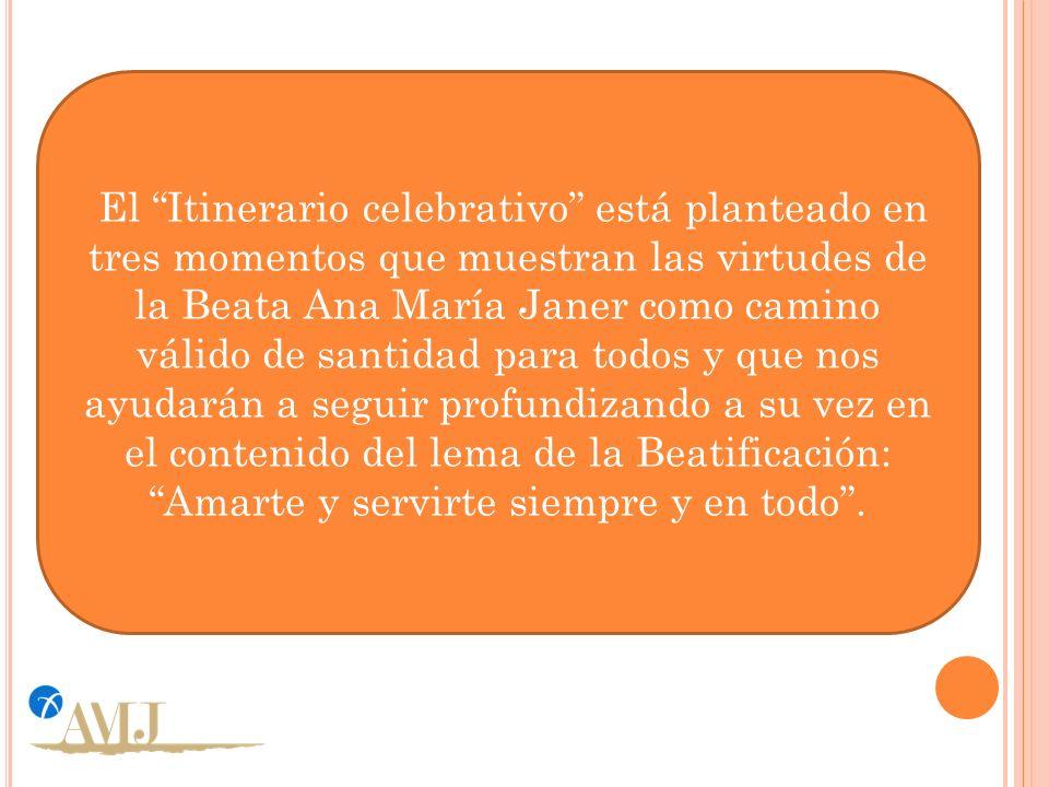 El Itinerario celebrativo está planteado en tres momentos que muestran las virtudes de la Beata Ana María Janer como camino válido de santidad para to