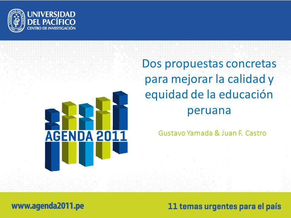 Dos propuestas concretas para mejorar la calidad y equidad de la educación peruana Gustavo Yamada & Juan F. Castro