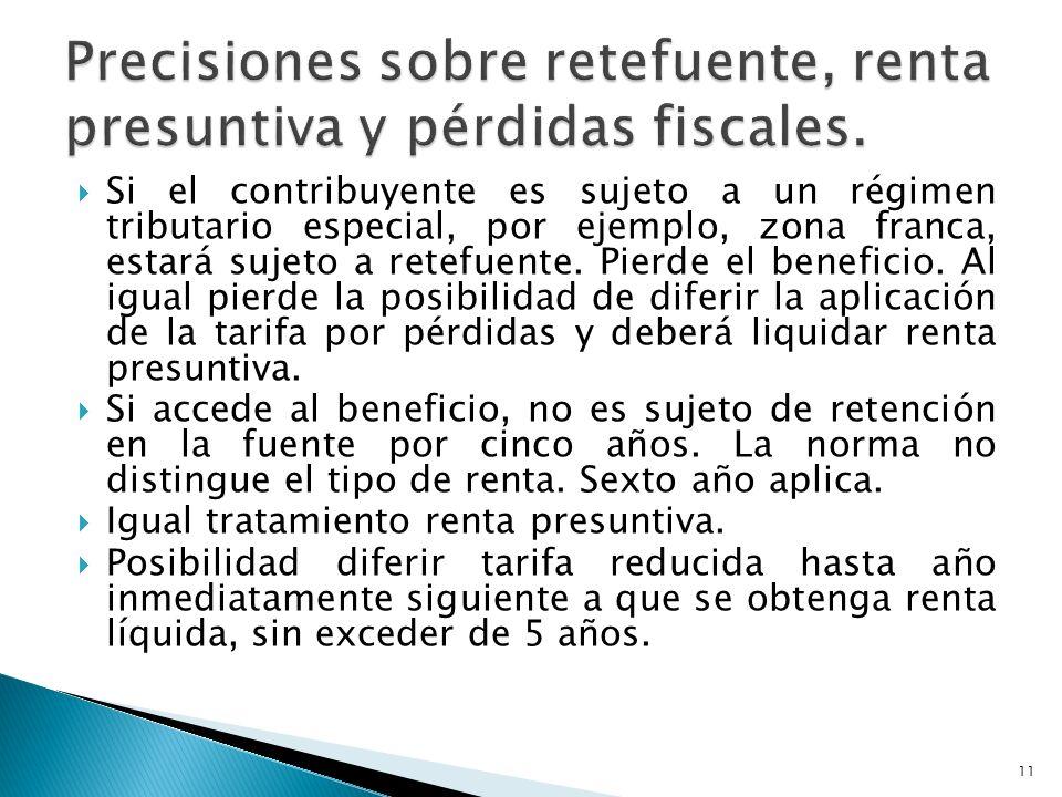 Si el contribuyente es sujeto a un régimen tributario especial, por ejemplo, zona franca, estará sujeto a retefuente.