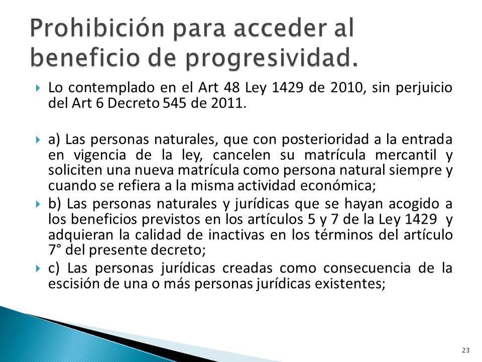 Lo contemplado en el Art 48 Ley 1429 de 2010, sin perjuicio del Art 6 Decreto 545 de 2011.