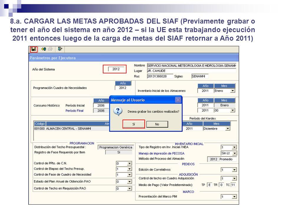 8.a. CARGAR LAS METAS APROBADAS DEL SIAF (Previamente grabar o tener el año del sistema en año 2012 – si la UE esta trabajando ejecución 2011 entonces