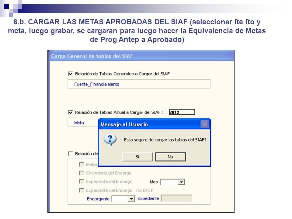 8.b. CARGAR LAS METAS APROBADAS DEL SIAF (seleccionar fte fto y meta, luego grabar, se cargaran para luego hacer la Equivalencia de Metas de Prog Ante