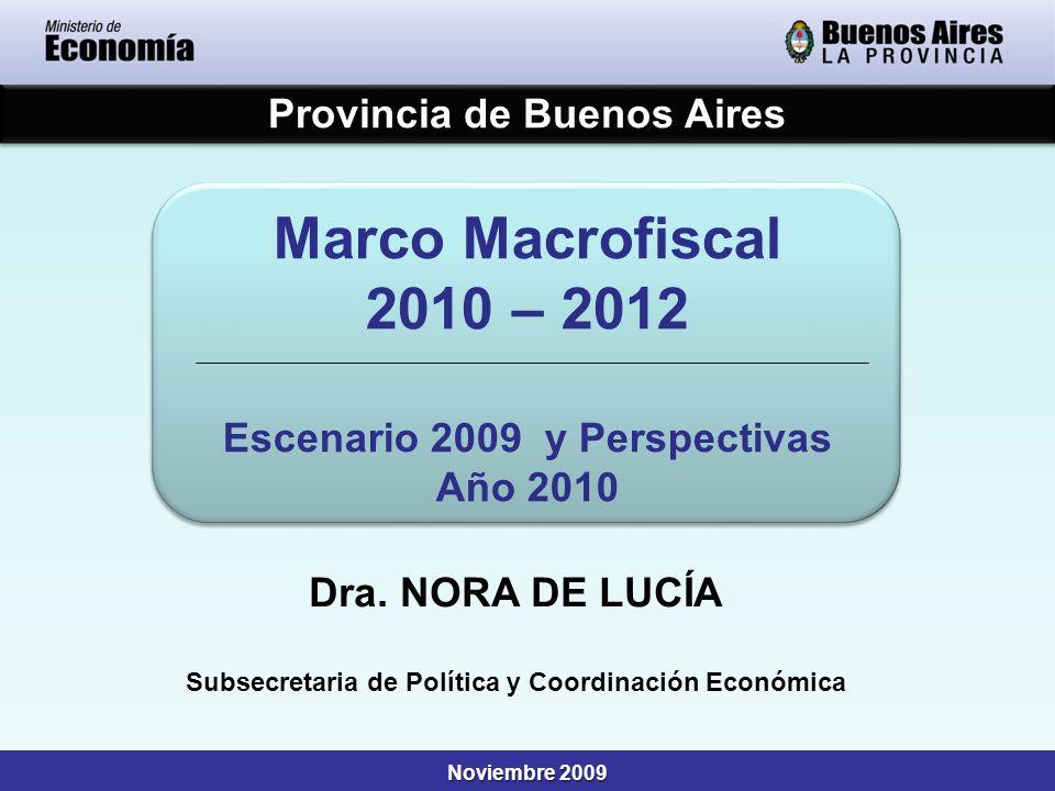 Provincia de Buenos Aires Noviembre 2009 Marco Macrofiscal 2010 – 2012 Escenario 2009 y Perspectivas Año 2010 Marco Macrofiscal 2010 – 2012 Escenario 2009 y Perspectivas Año 2010 Dra.