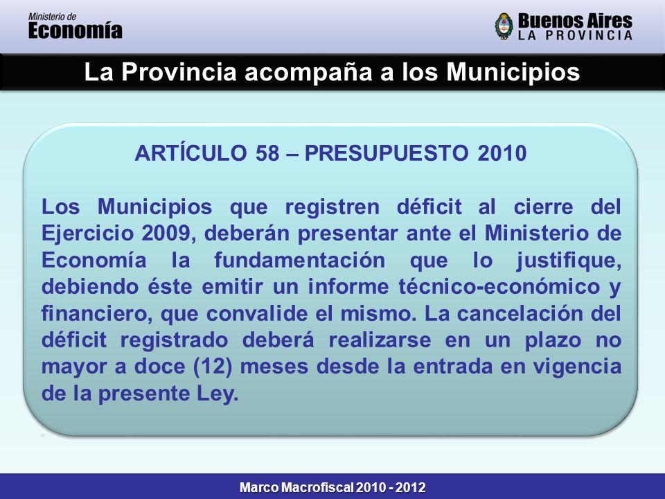 La Provincia acompaña a los Municipios ARTÍCULO 58 – PRESUPUESTO 2010 Los Municipios que registren déficit al cierre del Ejercicio 2009, deberán prese