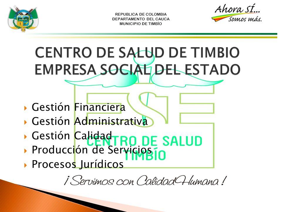 REPUBLICA DE COLOMBIA DEPARTAMENTO DEL CAUCA MUNICIPIO DE TIMBÍO CENTRO DE SALUD DE TIMBIO EMPRESA SOCIAL DEL ESTADO Gestión Financiera Gestión Admini