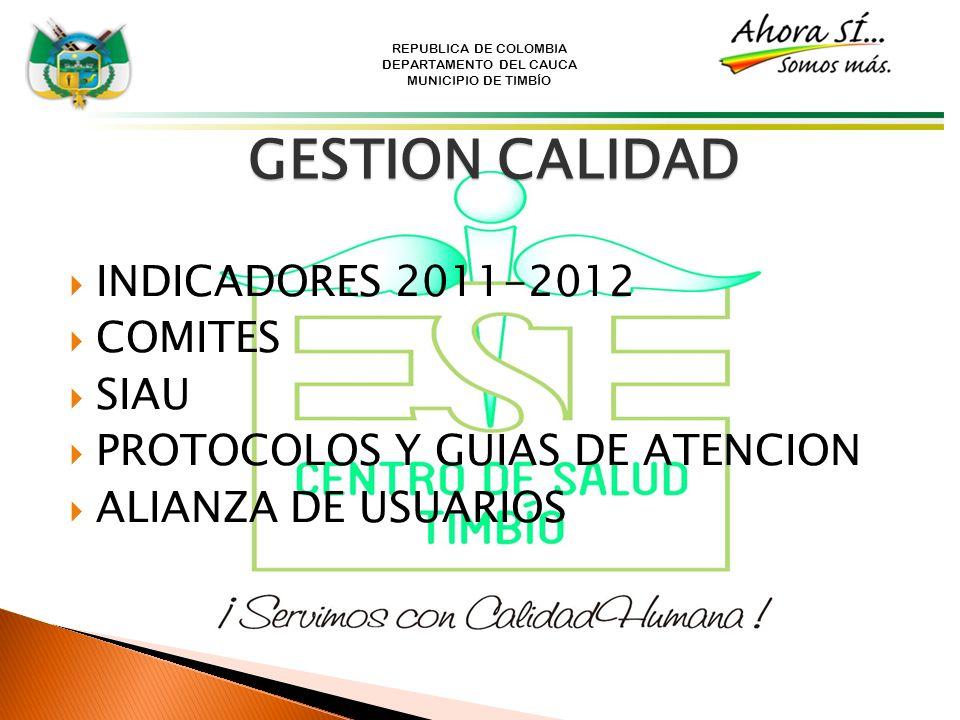 REPUBLICA DE COLOMBIA DEPARTAMENTO DEL CAUCA MUNICIPIO DE TIMBÍO GESTION CALIDAD INDICADORES 2011-2012 COMITES SIAU PROTOCOLOS Y GUIAS DE ATENCION ALI