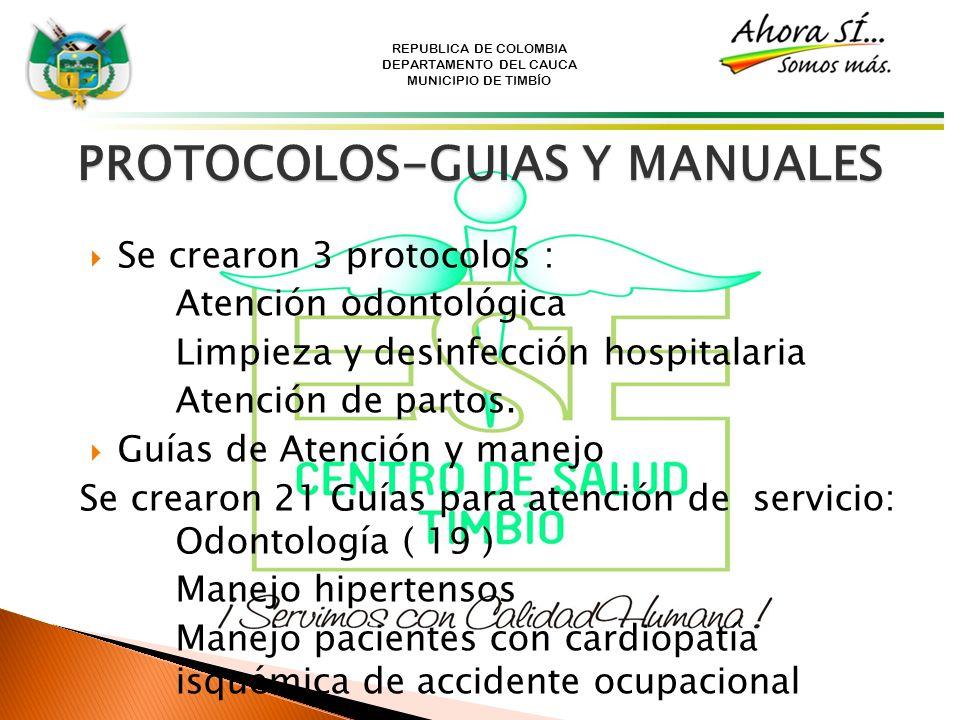 REPUBLICA DE COLOMBIA DEPARTAMENTO DEL CAUCA MUNICIPIO DE TIMBÍO PROTOCOLOS-GUIAS Y MANUALES Se crearon 3 protocolos : Atención odontológica Limpieza