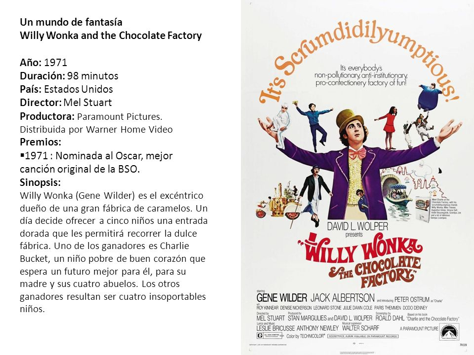 Un mundo de fantasía Willy Wonka and the Chocolate Factory Año: 1971 Duración: 98 minutos País: Estados Unidos Director: Mel Stuart Productora: Paramo