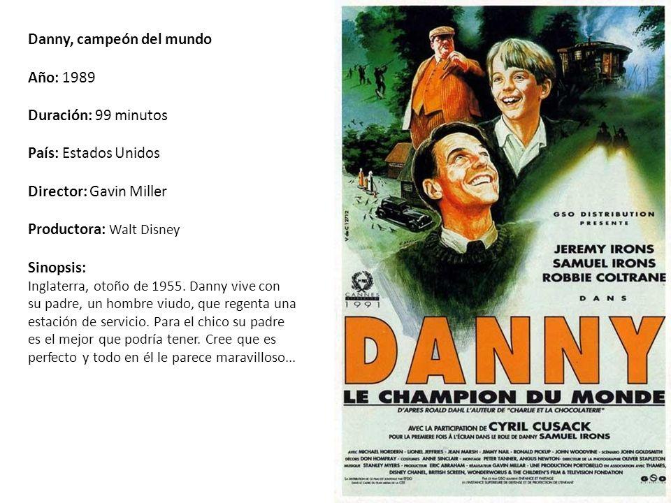 Danny, campeón del mundo Año: 1989 Duración: 99 minutos País: Estados Unidos Director: Gavin Miller Productora: Walt Disney Sinopsis: Inglaterra, otoño de 1955.