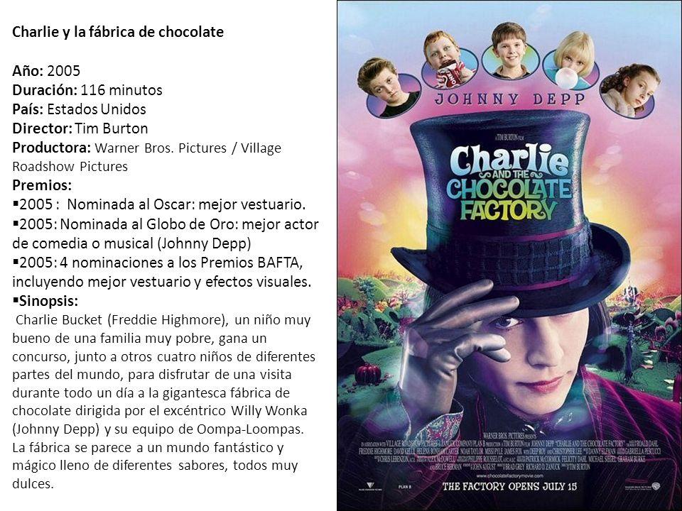 Charlie y la fábrica de chocolate Año: 2005 Duración: 116 minutos País: Estados Unidos Director: Tim Burton Productora: Warner Bros.