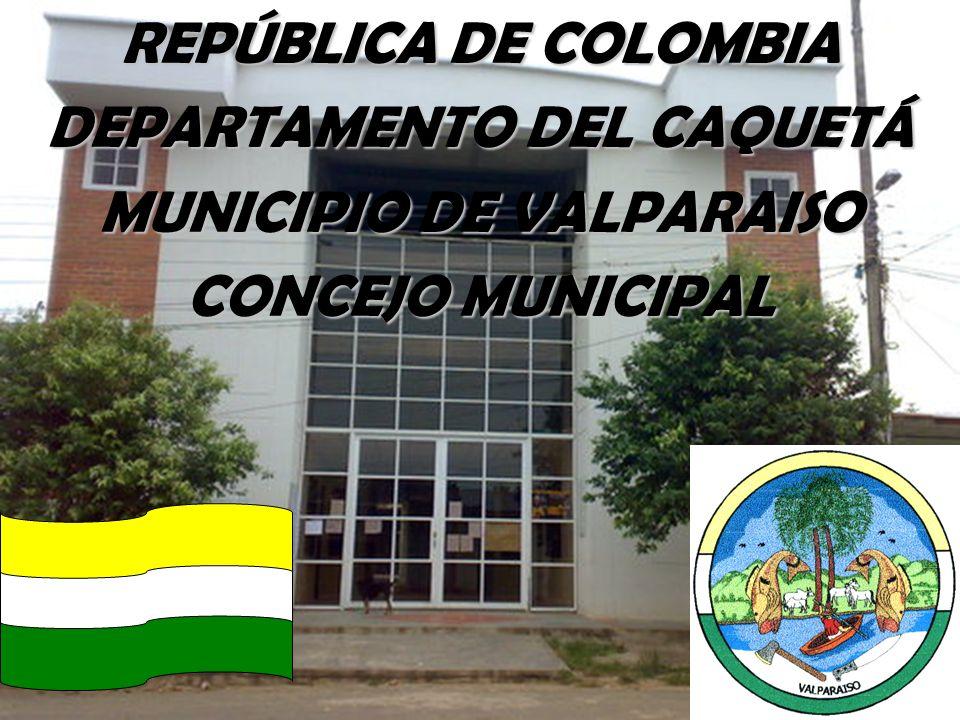 REPÚBLICA DE COLOMBIA DEPARTAMENTO DEL CAQUETÁ MUNICIPIO DE VALPARAISO CONCEJO MUNICIPAL REPÚBLICA DE COLOMBIA DEPARTAMENTO DEL CAQUETÁ MUNICIPIO DE V