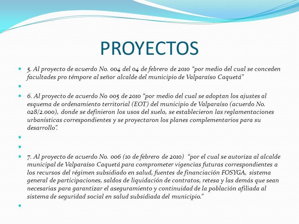 PROYECTOS 5. Al proyecto de acuerdo No. 004 del 04 de febrero de 2010 por medio del cual se conceden facultades pro témpore al señor alcalde del munic