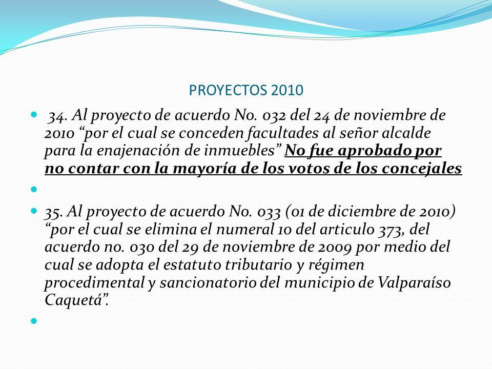 PROYECTOS 2010 34. Al proyecto de acuerdo No. 032 del 24 de noviembre de 2010 por el cual se conceden facultades al señor alcalde para la enajenación