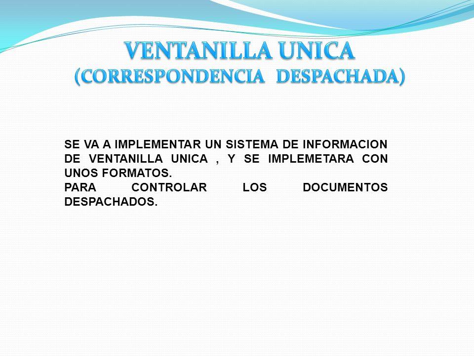 SE VA A IMPLEMENTAR UN SISTEMA DE INFORMACION DE VENTANILLA UNICA, Y SE IMPLEMETARA CON UNOS FORMATOS. PARA CONTROLAR LOS DOCUMENTOS DESPACHADOS.