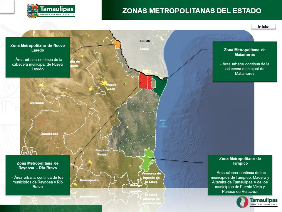 ZONAS METROPOLITANAS DEL ESTADO Zona Metropolitana de Tampico - Área urbana continua de los municipios de Tampico, Madero y Altamira de Tamaulipas y de los municipios de Pueblo Viejo y Pánuco de Veracruz.