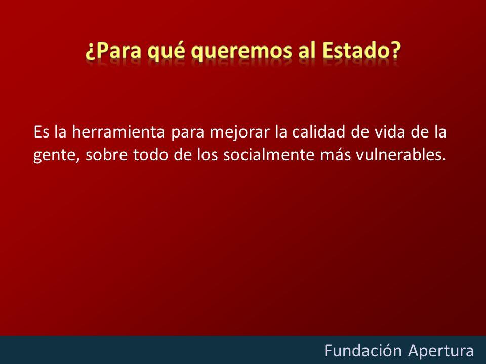 Diciembre - 2009 Fundación Apertura Es la herramienta para mejorar la calidad de vida de la gente, sobre todo de los socialmente más vulnerables.