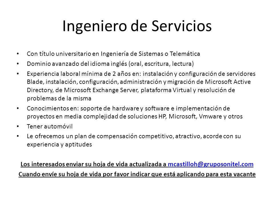 Ingeniero de Servicios Con título universitario en Ingeniería de Sistemas o Telemática Dominio avanzado del idioma inglés (oral, escritura, lectura) E