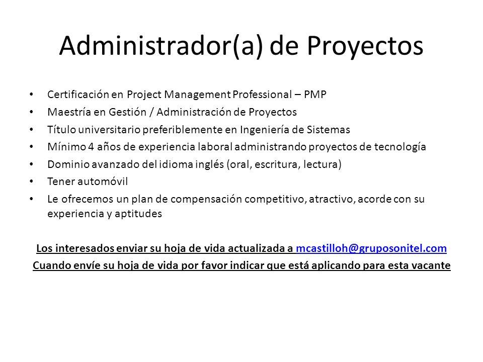 Administrador(a) de Proyectos Certificación en Project Management Professional – PMP Maestría en Gestión / Administración de Proyectos Título universi