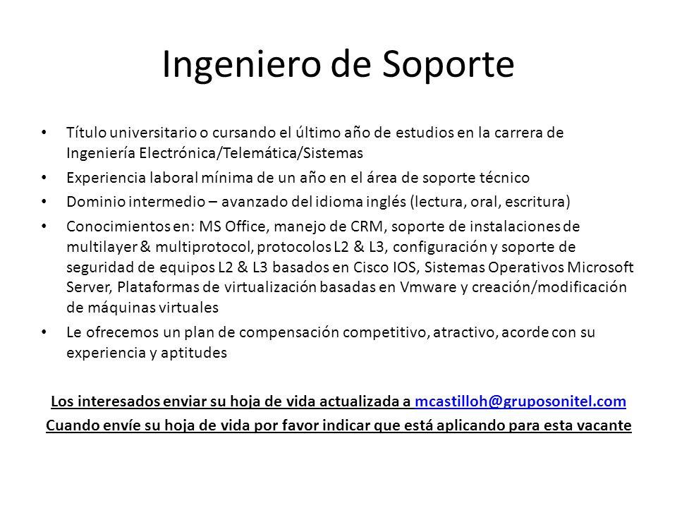 Ingeniero de Soporte Título universitario o cursando el último año de estudios en la carrera de Ingeniería Electrónica/Telemática/Sistemas Experiencia