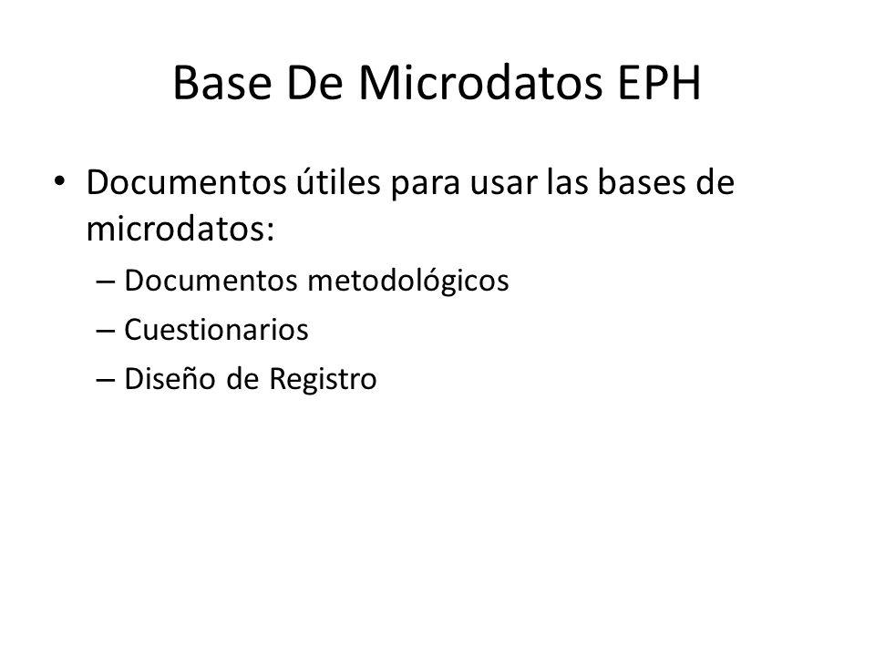 Base De Microdatos EPH Documentos útiles para usar las bases de microdatos: – Documentos metodológicos – Cuestionarios – Diseño de Registro