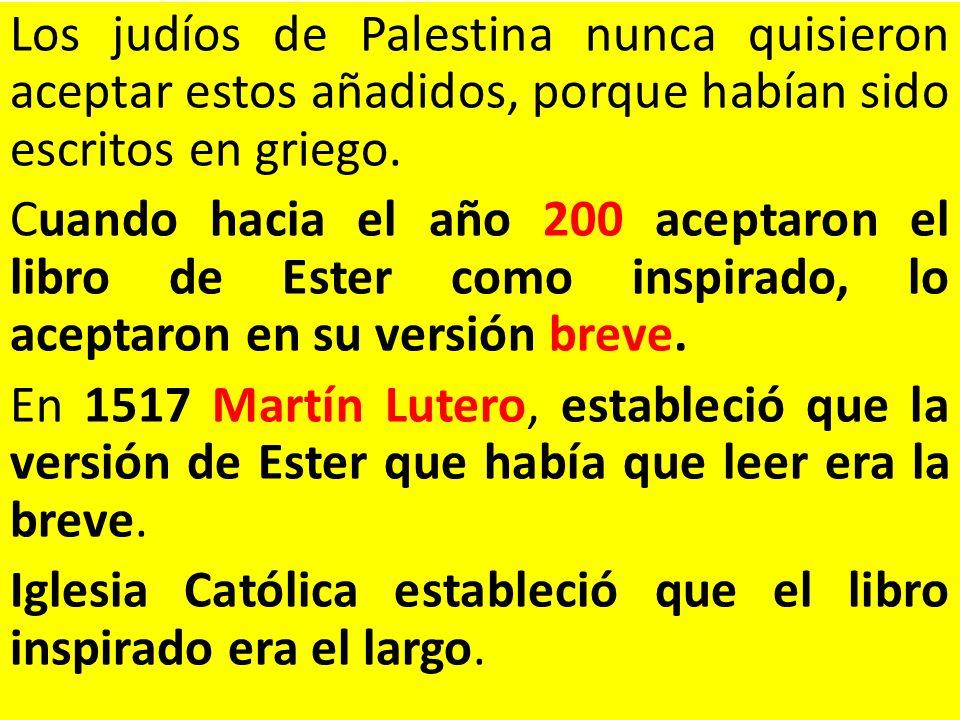 Los judíos de Palestina nunca quisieron aceptar estos añadidos, porque habían sido escritos en griego. Cuando hacia el año 200 aceptaron el libro de E