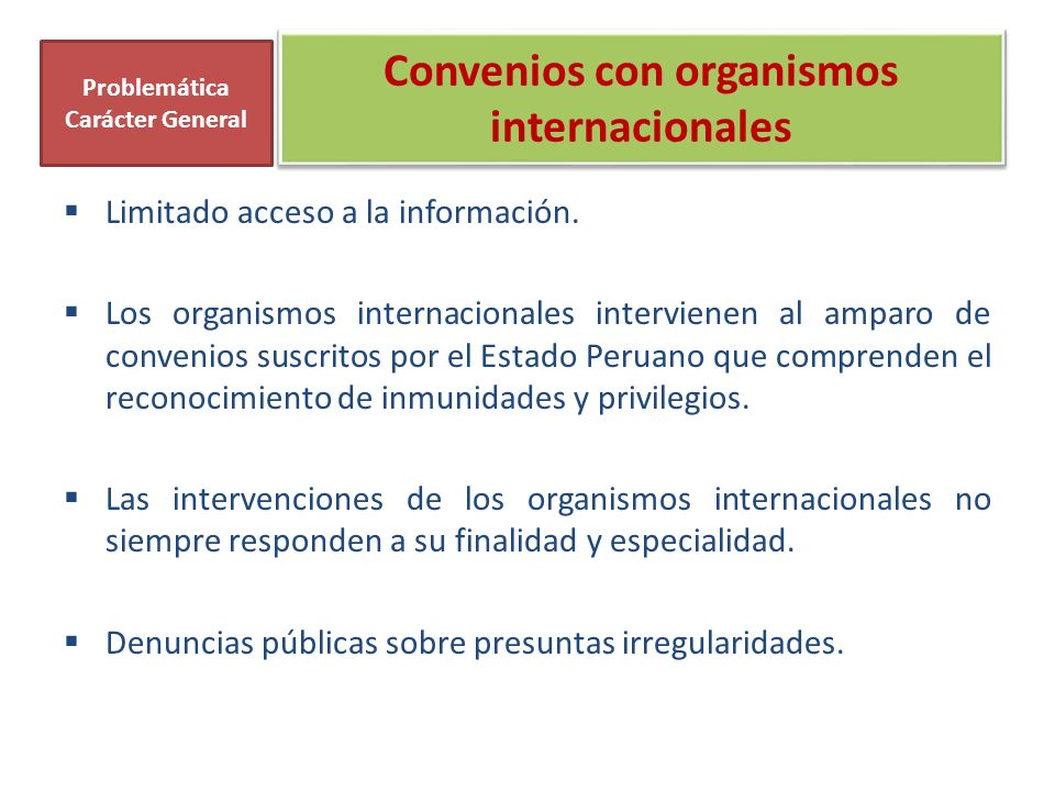 Convenios con organismos internacionales Limitado acceso a la información. Los organismos internacionales intervienen al amparo de convenios suscritos
