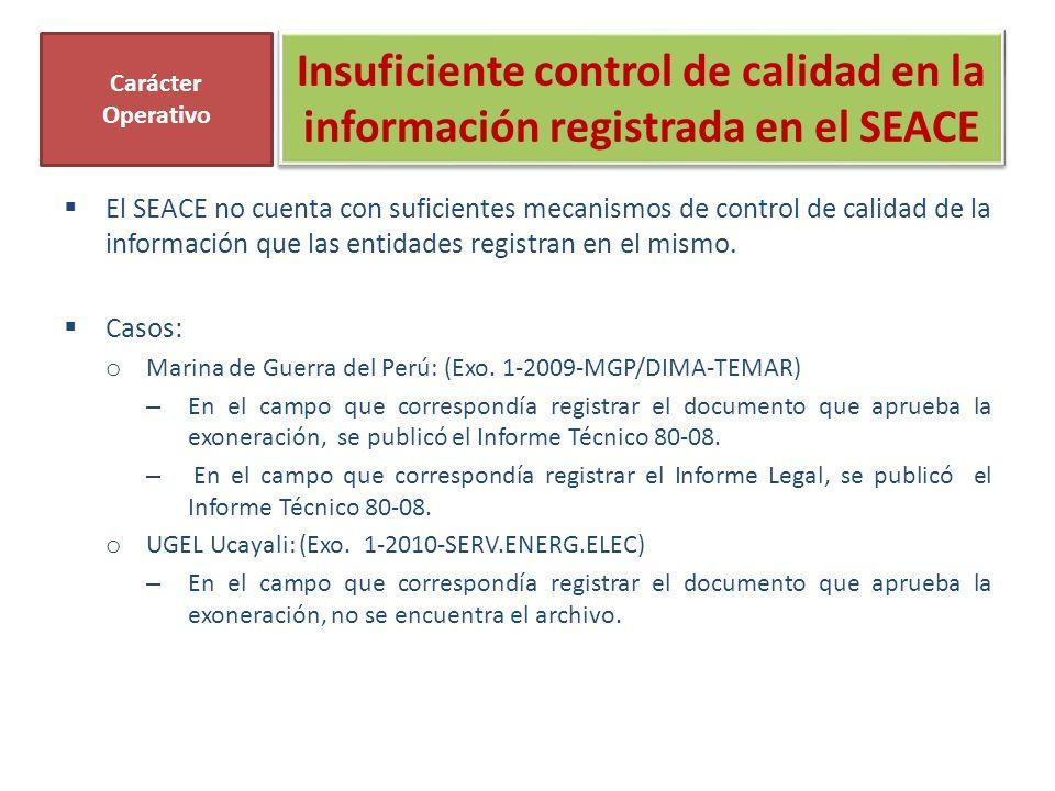 Insuficiente control de calidad en la información registrada en el SEACE El SEACE no cuenta con suficientes mecanismos de control de calidad de la información que las entidades registran en el mismo.