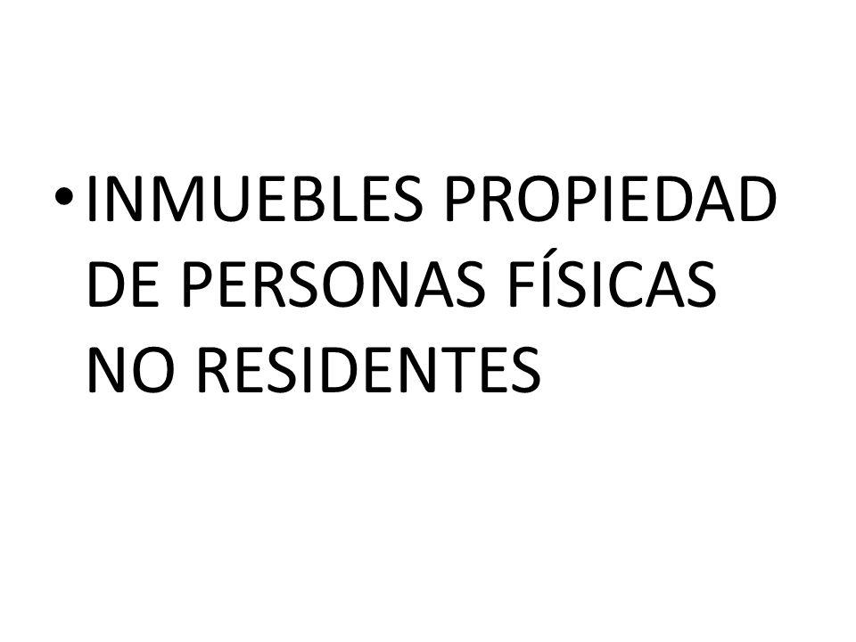 INMUEBLES PROPIEDAD DE PERSONAS FÍSICAS NO RESIDENTES