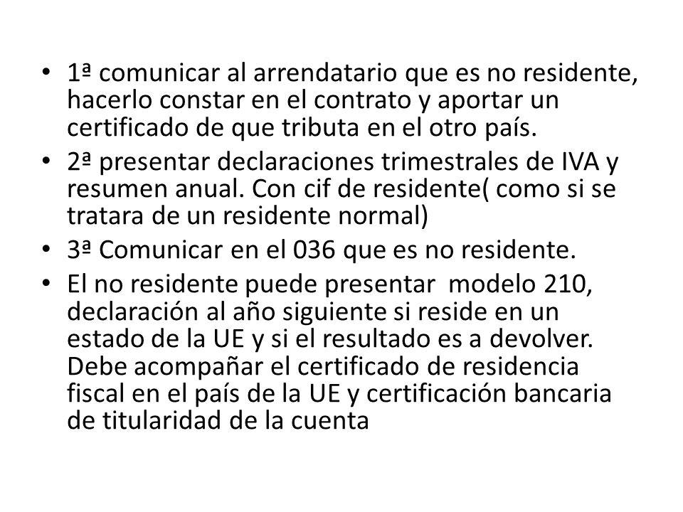 1ª comunicar al arrendatario que es no residente, hacerlo constar en el contrato y aportar un certificado de que tributa en el otro país.