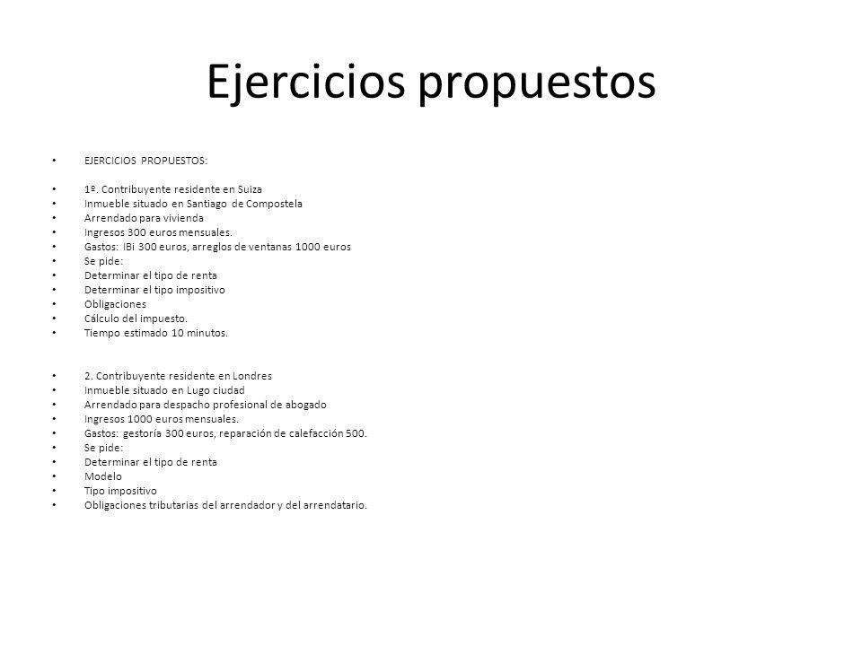 Ejercicios propuestos EJERCICIOS PROPUESTOS: 1º. Contribuyente residente en Suiza Inmueble situado en Santiago de Compostela Arrendado para vivienda I