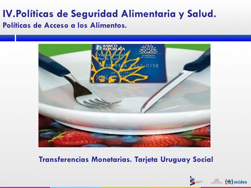 Transferencias Monetarias. Tarjeta Uruguay Social IV.Políticas de Seguridad Alimentaria y Salud. Políticas de Acceso a los Alimentos.