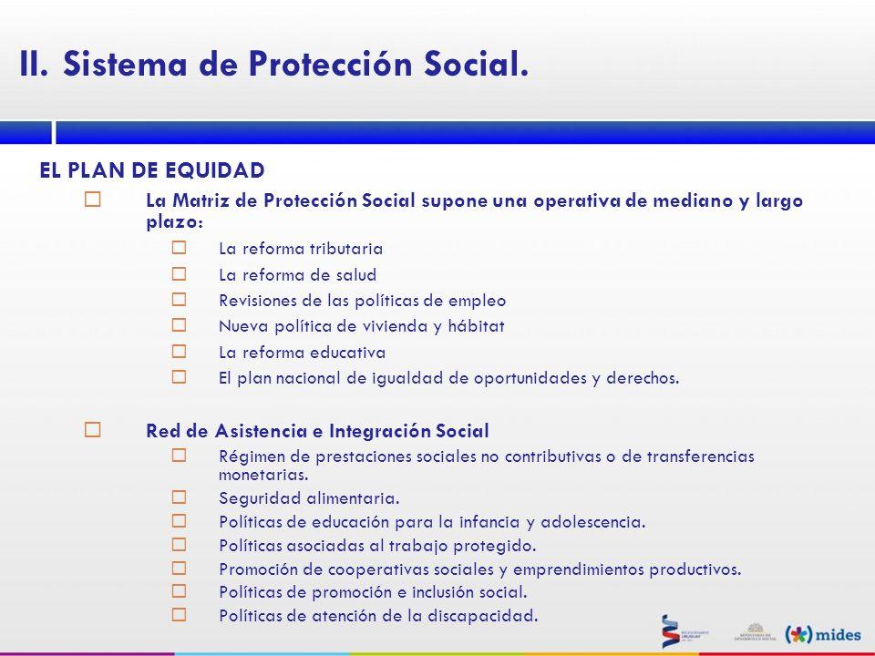EL PLAN DE EQUIDAD La Matriz de Protección Social supone una operativa de mediano y largo plazo: La reforma tributaria La reforma de salud Revisiones