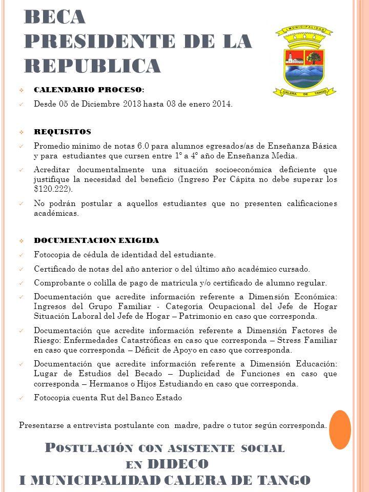 BECA PRESIDENTE DE LA REPUBLICA CALENDARIO PROCESO : Desde 05 de Diciembre 2013 hasta 03 de enero 2014.