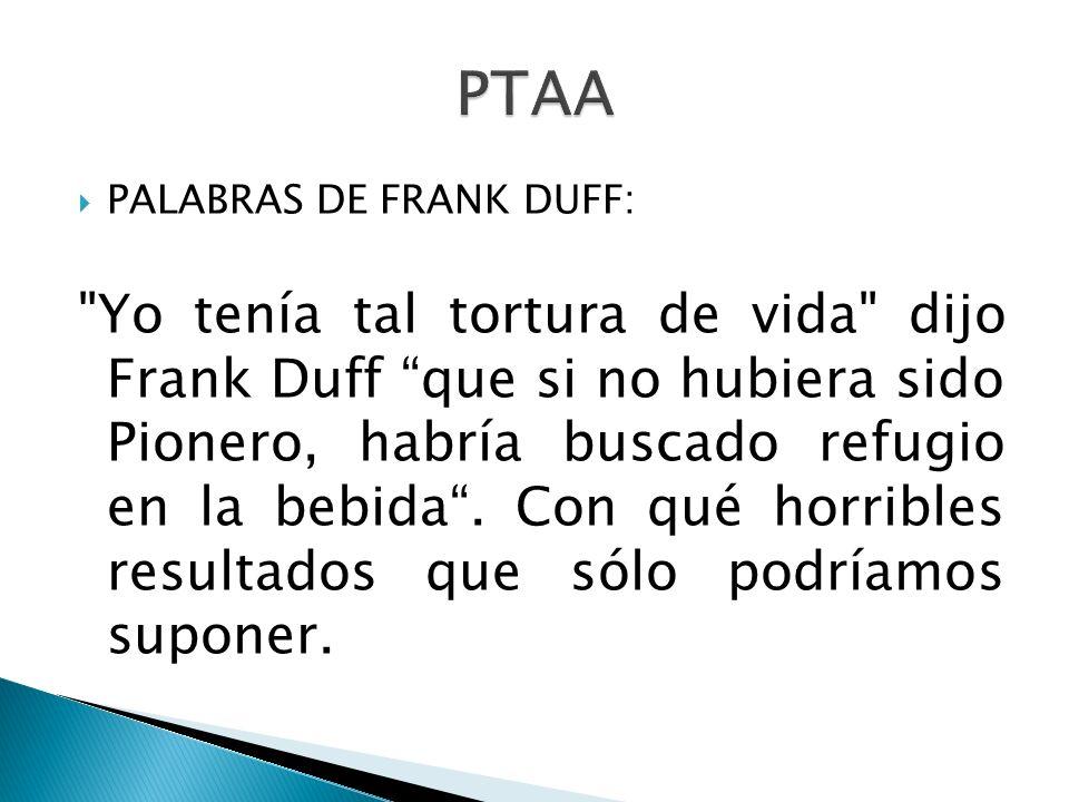 PALABRAS DE FRANK DUFF: Yo tenía tal tortura de vida dijo Frank Duff que si no hubiera sido Pionero, habría buscado refugio en la bebida.